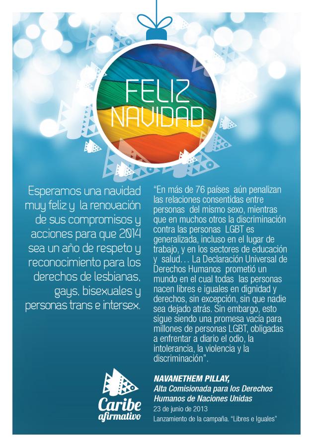 Feliz Navidad. Esperamos una navidad muy feliz y la renovación de sus compromisos y acciones para que 2014 sea un año de respeto y reconocimiento para los derechos de lesbianas, gays, bisexuales y personas trans e intersex. Caribe Afirmativo.