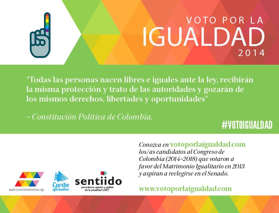 """Voto por la Igualdad 2014. """"Todas las personas nacen libres e iguales ante la ley, recibirán la misma protección y trato de las autoridades y gozarán de los mismos derechos, libertades y oportunidades"""" -- Constitución Política de Colombia."""